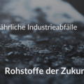 Hazardous industrial waste - Raw materials of the future? [DE]