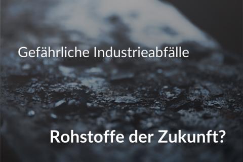 Hazardous industrial waste - Raw materials of the future? [DE]